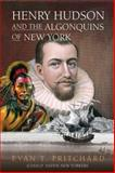 Henry Hudson and the Algonquins of New York, Evan T. Pritchard, 1571782222