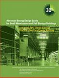Advanced Energy Design Guide for Small Warehouses and Self-Storage Buildings : Achieving 30% Energy Savings Toward a Net Zero Energy Building, , 1933742224