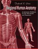 Regional Human Anatomy : A Laboratory Workbook for Use with Models and Prosections, Grine, Frederick Edward, 0072402237
