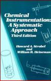 Chemical Instrumentation : A Systematic Approach, Strobel, Howard A. and Heineman, William R., 0471612235
