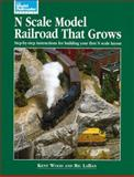 N Scale Model Railroad That Grows, Kent Wood and Ric LaBan, 0890242232