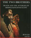 The Two Brothers : Death and the Afterlife in Middle Kingdom Egypt, David, Rosalie, 0954762231