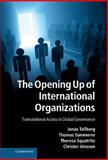 The Opening up of International Organizations : Transnational Access in Global Governance, Tallberg, Jonas and Sommerer, Thomas, 1107042232