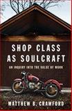 Shop Class As Soulcraft, Matthew B. Crawford, 1594202230