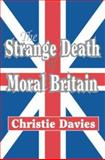 The Strange Death of Moral Britain, Davies, Christie and Davies, Catherine, 0765802236
