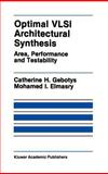 Optimal VLSI Architectural Synthesis : Area, Performance and Testability, Gebotys, Catherine H. and Elmasry, Mohamed I., 079239223X