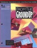 From the Ground Up : Modeling, Measuring, and Constructing Homes, McGraw-Hill, 0762202238