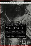 Charlemagne's Mustache : And Other Cultural Clusters of a Dark Age, Dutton, Paul Edward, 1403962235