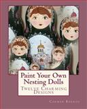 Paint Your Own Nesting Dolls, Carmen Barros, 1449982239