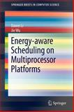 Energy-Aware Scheduling on Multiprocessor Platforms, Li, Dawei and Wu, Jie, 1461452236
