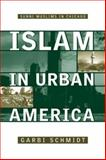 Islam in Urban America : Sunni Muslims in Chicago, Schmidt, Garbi, 1592132235