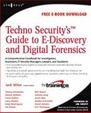 Techno Security's Guide to E-Discovery and Digital Forensics : A Comprehensive Handbook, Jack Wiles, 159749223X