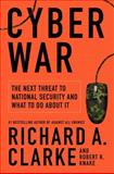 Cyber War, Richard A. Clarke and Robert Knake, 0061962236