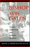 Bishop Von Galen : German Catholicism and National Socialism, Griech-Polelle, Beth A., 0300092237