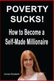 Poverty Sucks! How to Become a Self-Made Millionaire, Aimee Elizabeth, 1479122238