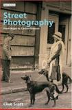 Street Photography : From Brassai to Cartier-Bresson, Scott, Clive, 1845112237