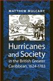Hurricanes and Society in the British Greater Caribbean, 1624-1783, Mulcahy, Matthew, 0801882230