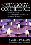The Pedagogy of Confidence : Inspiring High Intellectual Performance in Urban Schools, Jackson, Yvette, 0807752231