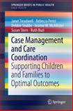 Case Management and Care Coordination in Children's Healthcare : Supporting Children and Families to Optimal Outcomes, Treadwell, Janet and Buzi, Ruth, 3319072234