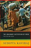 The Imaginary Institution of India : Politics and Ideas, Kaviraj, Sudipta, 023115223X