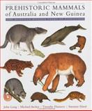 Prehistoric Mammals of Australia and New Guinea : One Hundred Million Years of Evolution, Long, John A. and Archer, Michael, 0801872235
