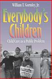 Everybody's Children : Child Care as a Public Problem, Gormley, William T., Jr., 0815732236