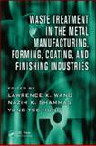 Waste Treatment in the Metal Manufacturing, Forming, Coating, and Finishing Industries, Wang, Lawrence K., 1420072234