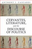 Cervantes, Literature, and the Discourse of Politics, Cascardi, Anthony J., 1442612231