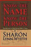 Know the Name; Know the Person, Sharón Lynn Wyeth, 1448962234