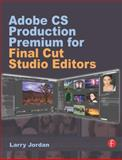 Adobe CS Production Premium for Final Cut Studio Editors, Jordan, Larry, 0240812239