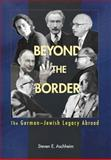 Beyond the Border : The German-Jewish Legacy Abroad, Aschheim, Steven E., 0691122237