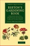 Beeton's Gardening Book : Containing Such Full and Practical Information As Will Enable the Amateur to Manage His Own Garden, Beeton, Samuel Orchart, 1108072232