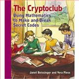 The Cryptoclub : Using Mathematics to Make and Break Secret Codes, Beissinger, Janet and Pless, Vera, 156881223X