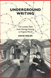 Underground Writing : The London Tube from George Gissing to Virginia Woolf, Welsh, David, 184631223X