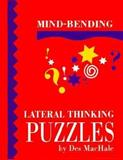 Mind-Bending Lateral Thinking Puzzles by Des Machale, Des MacHale, 1899712232