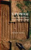 Etowah : The Political History of a Chiefdom Capital, King, Adam, 0817312234