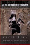 Slobodan Milosevic and the Destruction of Yugoslavia, Louis Sell, 082233223X