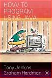 How to Program Using Java, Tony Jenkins, 1403912238