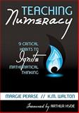 Teaching Numeracy : 9 Critical Habits to Ignite Mathematical Thinking, Pearse, Margie and Walton, K. M., 1412992230