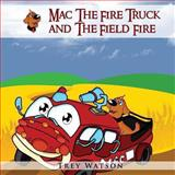 Mac the Fire Truck and the Field Fire, Trey Watson, 1492192236