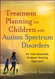 Treatment Planning for Children with Autism Spectrum Disorders : An Individualized, Problem-Solving Approach, Levine, Karen and Chedd, Naomi, 0470882239