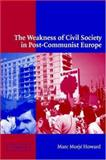 The Weakness of Civil Society in Post-Communist Europe, Howard, Marc Morjé, 0521812232