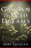 The Garden of Dead Dreams, Abby Quillen, 0989982238
