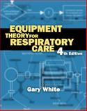 Equipment Theory for Respiratory Care, White, Gary, 1401852238