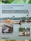 The Mekong Fish Network: Expanding the Capacity of the People and Institutions of the Mekong River Basin to Share Information and Conduct Standardized Fisheries Monitoring, U. S. Department U.S. Department of the Interior, 1496072235