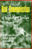 Risk Communication : A Mental Models Approach, Morgan, M. Granger and Atman, Cynthia J., 0521802237