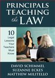 Principals Teaching the Law : 10 Legal Lessons Your Teachers Must Know, Schimmel, David M. and Eckes, Suzanne E., 141297223X