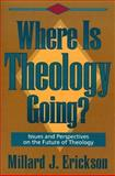 Where Is Theology Going? : Issues and Perspectives on the Future of Theology, Erickson, Millard J., 0801032245
