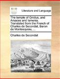 The Temple of Gnidus, and Arsaces and Ismenia Translated from the French of Charles de Secondat, Baron de Montesquieu, Charles De Secondat, 117038224X