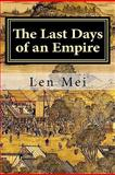 The Last Days of an Empire, Len Mei, 1460902246